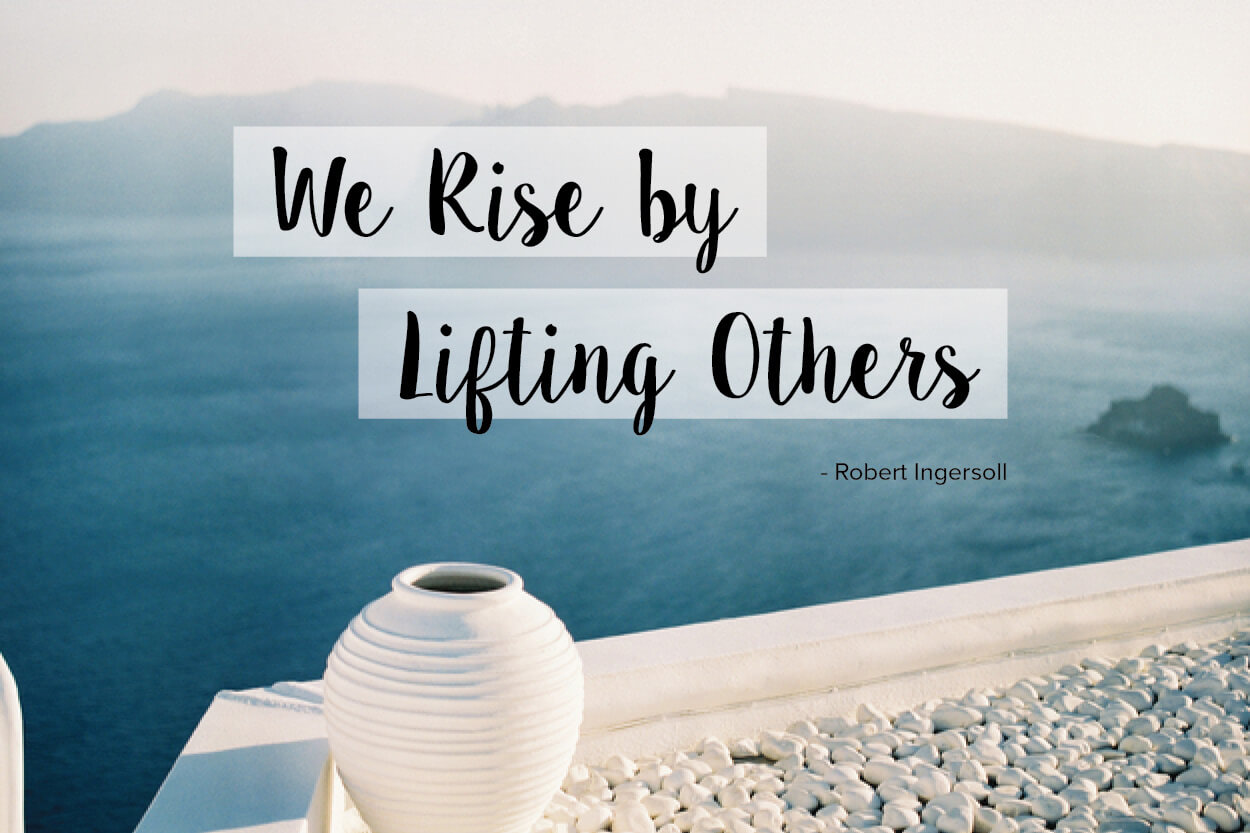 Everyday Inspiration: We Rise By Lifting Others