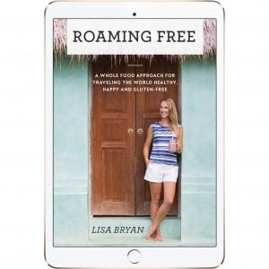 Roaming Free: A Whole Food Approach for Traveling the World Healthy, Happy and Gluten-Free